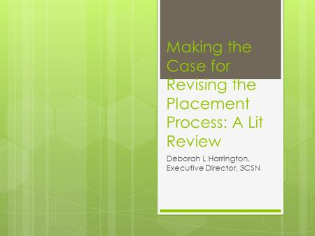 Making the Case for Revising the Placement Process: A Lit Review Deborah L Harrington, Executive Director, 3CSN.