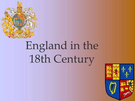England in the 18th Century. The Stuarts (originally from Scotland)