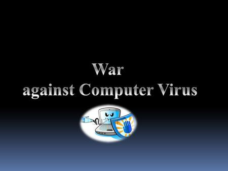 What is computer virus? Computer virus refers to a program which damages computer systems and/or destroys or erases data files.