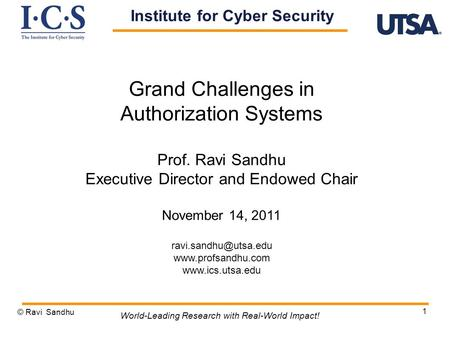 1 Grand Challenges in Authorization Systems Prof. Ravi Sandhu Executive Director and Endowed Chair November 14, 2011