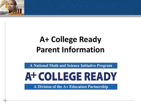 A+ College Ready Parent Information. What is A+ College Ready? 2.