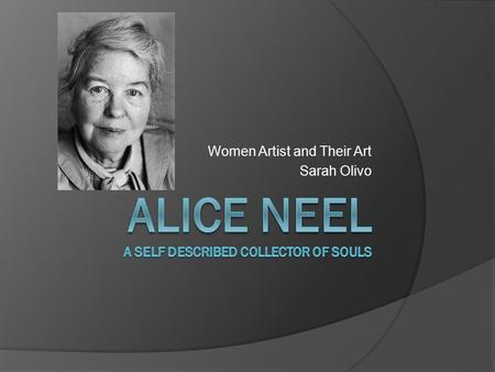 Women Artist and Their Art Sarah Olivo. Her life:  1900, born January 28 th, Merion Square, PA  1921-25, Philadelphia School of Design for Women (now.