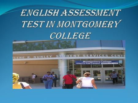 Where to go? Go to the assessment testing center room 323 at Montgomery College, Takoma Park, Silver Spring.