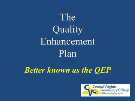 The Quality Enhancement Plan Better known as the QEP.