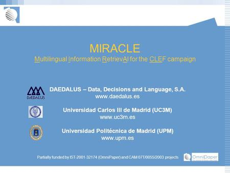 MIRACLE Multilingual Information RetrievAl for the CLEF campaign DAEDALUS – Data, Decisions and Language, S.A. www.daedalus.es Universidad Carlos III de.
