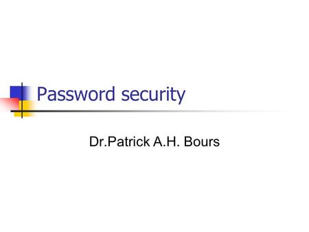 Password security Dr.Patrick A.H. Bours. 2 Password: Kinds of passwords Password A string of characters: PIN-code A string.