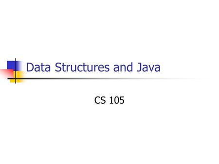 Data Structures and Java CS 105. L7: Java Slide 2 Data structure Data structure defined: A systematic way of organizing and accessing data Examples Dictionary: