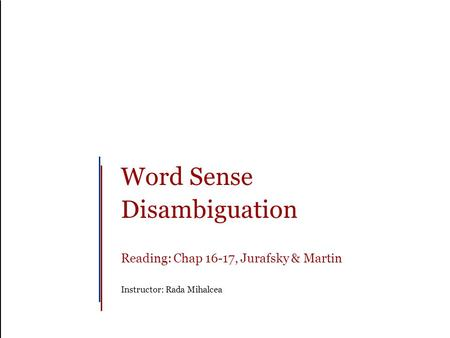 Word Sense Disambiguation Reading: Chap 16-17, Jurafsky & Martin Instructor: Rada Mihalcea.