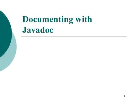1 Documenting with Javadoc. 2 Motivation  Why document programs? To make it easy to understand, e.g., for reuse and maintenance  What to document? Interface: