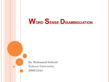 W ORD S ENSE D ISAMBIGUATION By Mahmood Soltani Tehran University 2009/12/24 1.