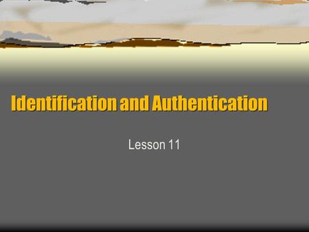 Identification and Authentication Lesson 11. Authentication & Access Controls.