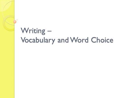Writing – Vocabulary and Word Choice