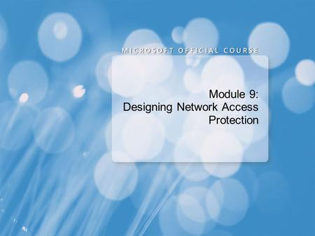 Module 9: Designing Network Access Protection. Scenarios for Implementing NAP Verifying the health of: Roaming laptops Desktop computers Visiting laptops.