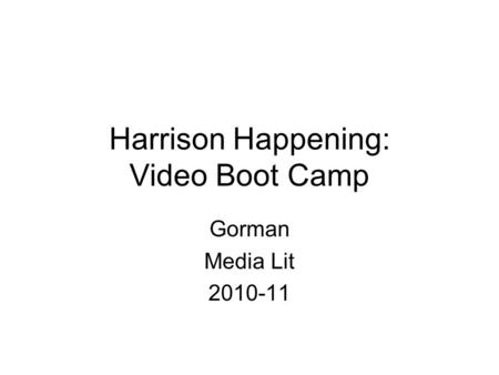 Harrison Happening: Video Boot Camp Gorman Media Lit 2010-11.