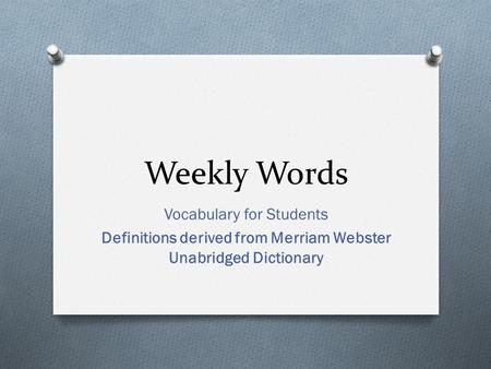 Weekly Words Vocabulary for Students Definitions derived from Merriam Webster Unabridged Dictionary.