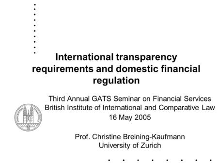 International transparency requirements and domestic financial regulation Third Annual GATS Seminar on Financial Services British Institute of International.