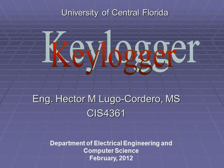 Eng. Hector M Lugo-Cordero, MS CIS4361 Department of Electrical Engineering and Computer Science February, 2012 University of Central Florida.