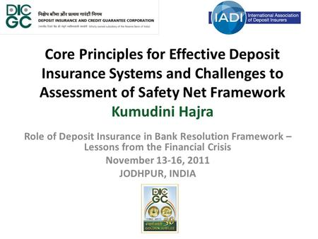 Core Principles for Effective Deposit Insurance Systems and Challenges to Assessment of Safety Net Framework Kumudini Hajra Role of Deposit Insurance in.