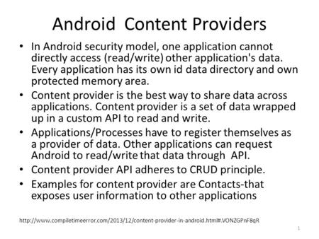 Android Content Providers In Android security model, one application cannot directly access (read/write) other application's data. Every application has.