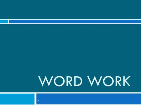 WORD WORK.. What is Word Work?  Word work is a choice offered during Reader's Workshop. When a child elects to do Word Work, s/he will engage in several.