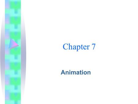 Chapter 7 Animation. The Power of Animation Animation grabs attention Transitions are simple forms of animation  Wipe  Zoom  Dissolve.