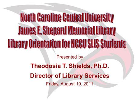 Presented by Theodosia T. Shields, Ph.D. Director of Library Services Friday, August 19, 2011.