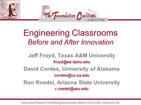 Share the Future II: A Working Conference, March 18-20, 2001, Clemson, SC Engineering Classrooms Before and After Innovation Jeff Froyd, Texas A&M University.