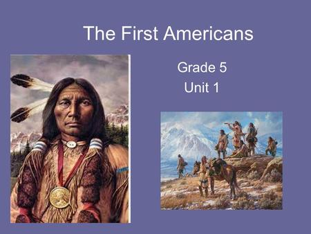 The First Americans Grade 5 Unit 1. Lesson 1 How did geography and climate affect how early people lived? Nomad Migration Adapt Agriculture Technology.