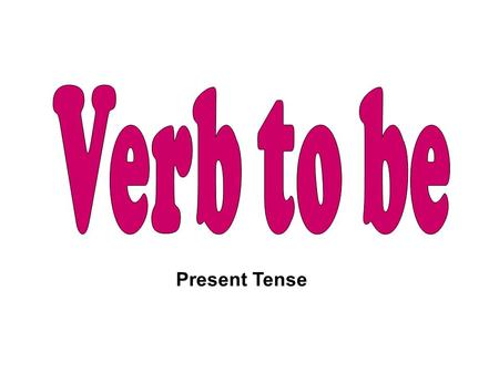 Present Tense. singular plural I He She It We You They singular pronoun plural pronoun am is are.