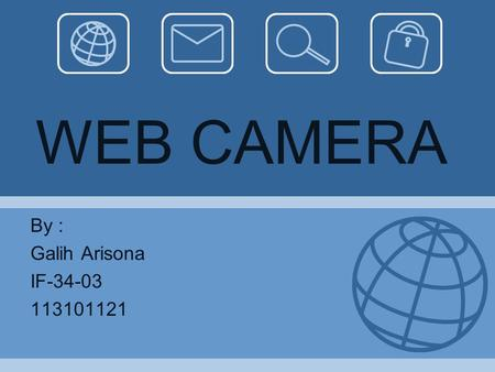 WEB CAMERA By : Galih Arisona IF-34-03 113101121.