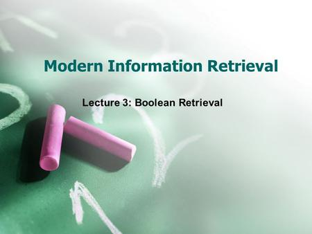 Modern Information Retrieval Lecture 3: Boolean Retrieval.
