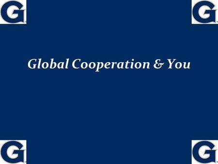 Global Cooperation & You 1 Exam! One of the course take-aways: Institutions matter… The international arena partly depends on domestic & international.