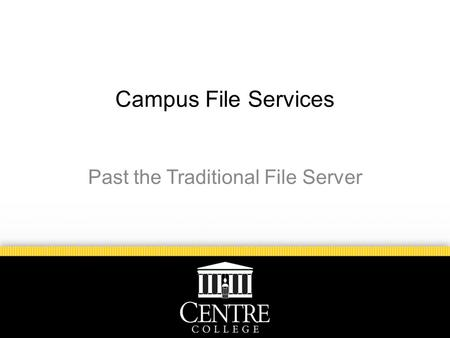 Campus File Services Past the Traditional File Server.