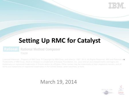 Setting Up RMC for Catalyst March 19, 2014. Pre-requisites If getting Catalyst Admin support for installing RMS, register at IBM first and get a user.