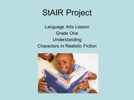 StAIR Project Language Arts Lesson Grade One Understanding Characters in Realistic Fiction.