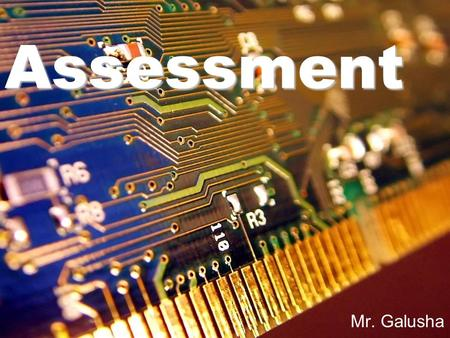 Assessment Mr. Galusha. Assessment What is it? Why do it?