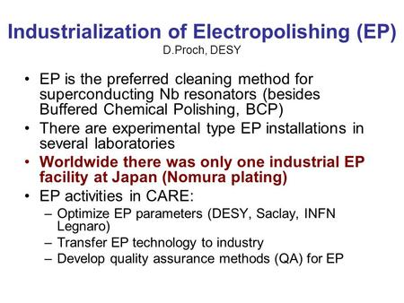 Industrialization of Electropolishing (EP) D.Proch, DESY EP is the preferred cleaning method for superconducting Nb resonators (besides Buffered Chemical.
