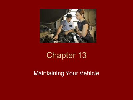 Chapter 13 Maintaining Your Vehicle. Selecting Engine Oil Brand name Grade, SE or better Weight, consult your owner's manual.