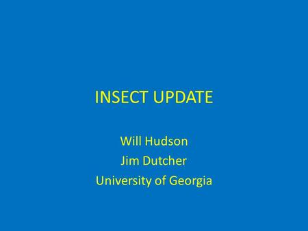 INSECT UPDATE Will Hudson Jim Dutcher University of Georgia.