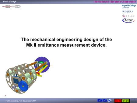 FETS meeting, 1st November 2006 Peter Savage The Front End Test Stand Collaboration 1 The mechanical engineering design of the Mk II emittance measurement.