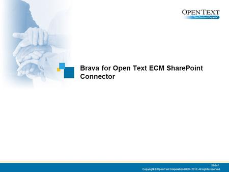 Brava for Open Text ECM SharePoint Connector Copyright © Open Text Corporation 2009 - 2010. All rights reserved. Slide 1.