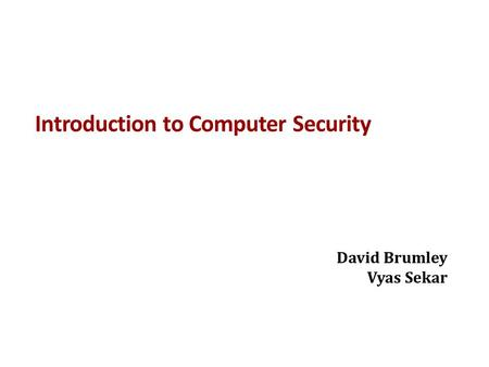 Introduction to Computer Security David Brumley Vyas Sekar.