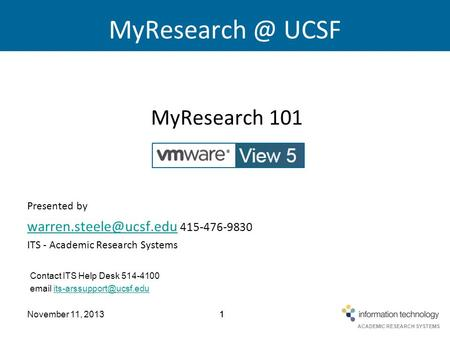 ACADEMIC RESEARCH SYSTEMS November 11, 201311 UCSF MyResearch 101 Powered by Presented by 415-476-9830.