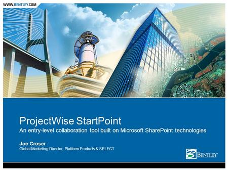 ProjectWise StartPoint An entry-level collaboration tool built on Microsoft SharePoint technologies Joe Croser Global Marketing Director, Platform Products.
