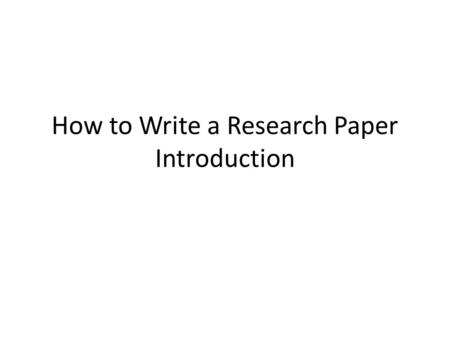 "introduction purpose research paper Introduction to research paper writing the purpose of research writing is to collect, present, and interact with what is known about a topic primary research is ""firsthand""—original research that generates new knowledge, such as scientific studies, social science surveys or case studies, and so on most college papers do not involve this kind of research."