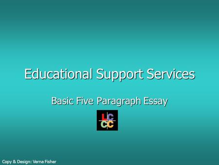 Educational Support Services Basic Five Paragraph Essay Copy & Design: Verna Fisher.