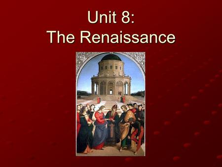 Unit 8: The Renaissance. Who are they? The Teenage Mutant Ninja Turtles MichelangeloDonatelloRaphaelLeonardo.
