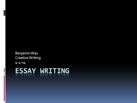 Benjamin Way Creative Writing 4-4-14. Overview  Purpose of an Essay  Parts of an Essay  Introductory paragraph  Body Paragraphs  Concluding paragraph.