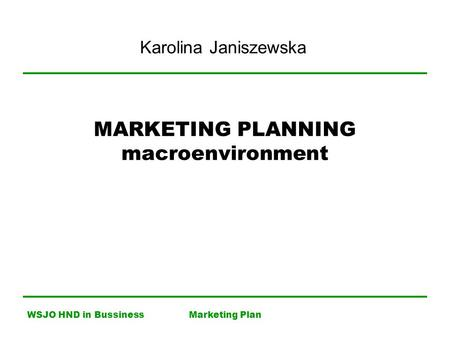 WSJO HND in BussinessMarketing Plan MARKETING PLANNING macroenvironment Karolina Janiszewska.