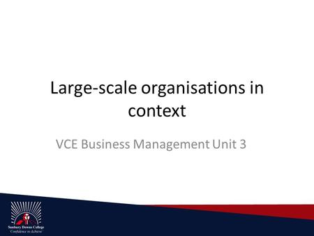 Large-scale organisations in context VCE Business Management Unit 3.